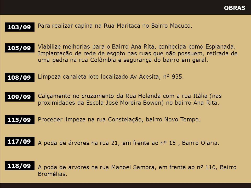 OBRAS 103/09 Para realizar capina na Rua Maritaca no Bairro Macuco. 105/09 Viabilize melhorias para o Bairro Ana Rita, conhecida como Esplanada. Impla