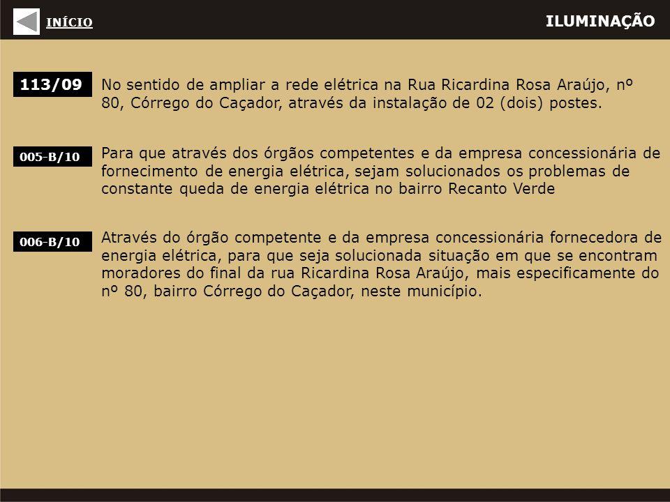 ILUMINAÇÃO 113/09 No sentido de ampliar a rede elétrica na Rua Ricardina Rosa Araújo, nº 80, Córrego do Caçador, através da instalação de 02 (dois) po