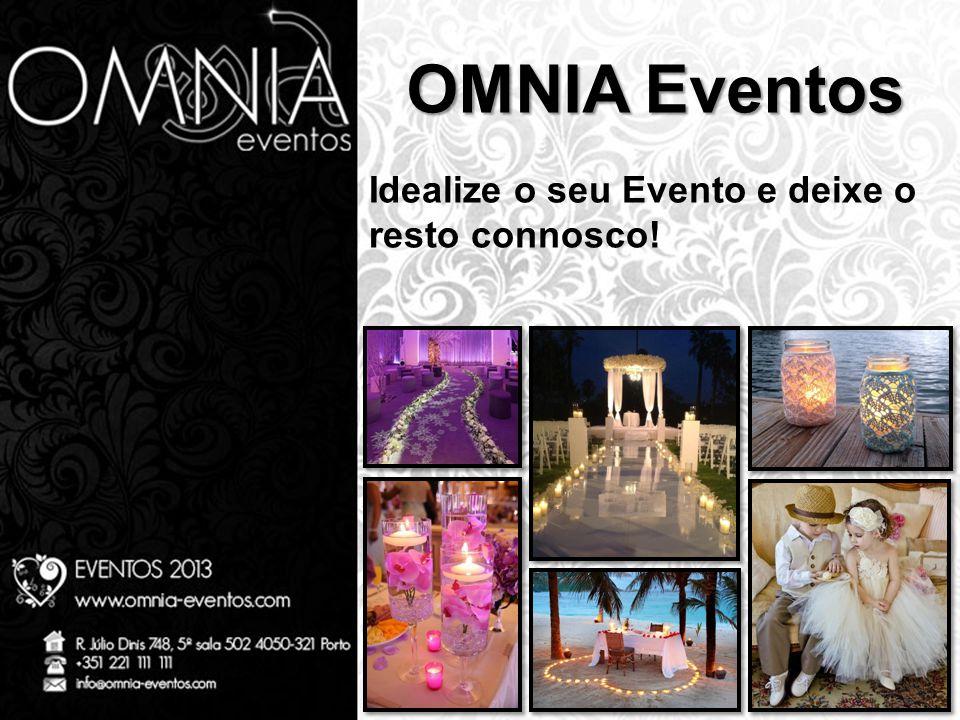 OMNIA Eventos Idealize o seu Evento e deixe o resto connosco!