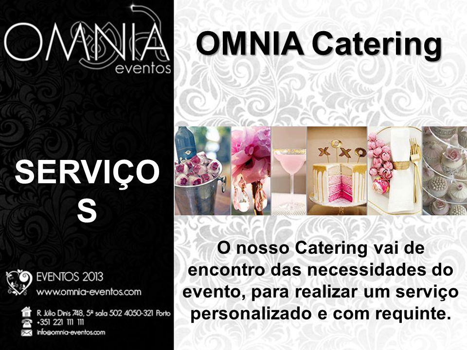 SERVIÇO S OMNIA Catering O nosso Catering vai de encontro das necessidades do evento, para realizar um serviço personalizado e com requinte.
