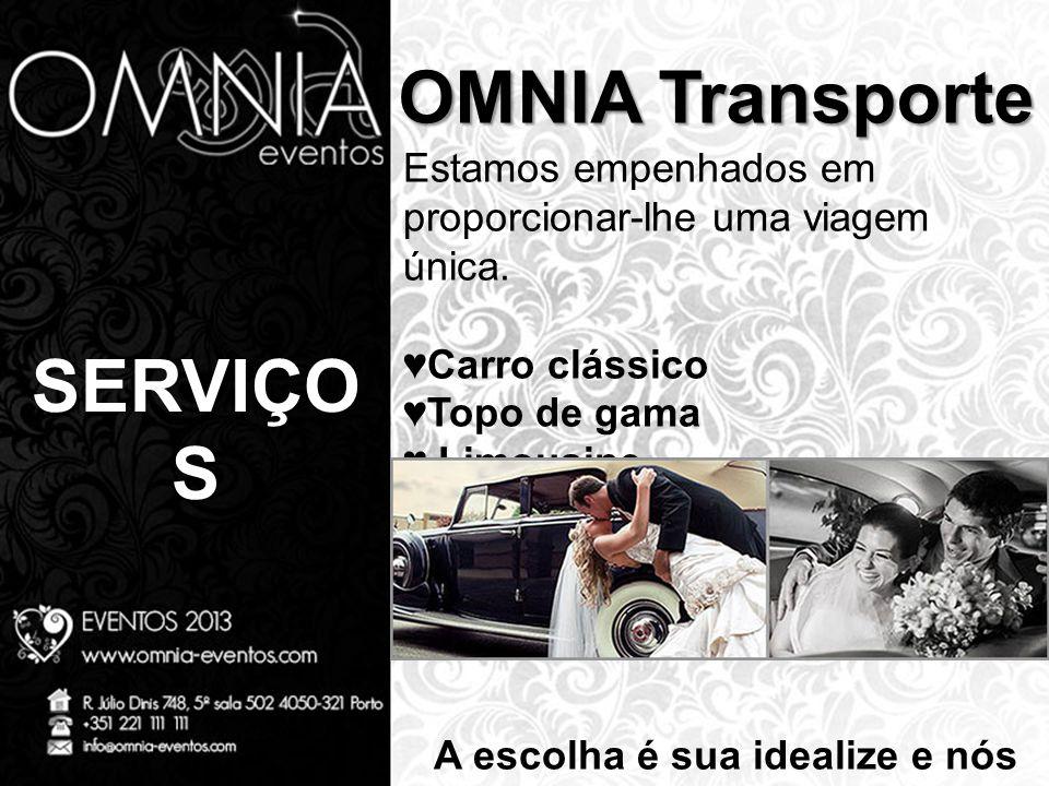 SERVIÇO S OMNIA Transporte Estamos empenhados em proporcionar-lhe uma viagem única. ♥Carro clássico ♥Topo de gama ♥ Limousine A escolha é sua idealize