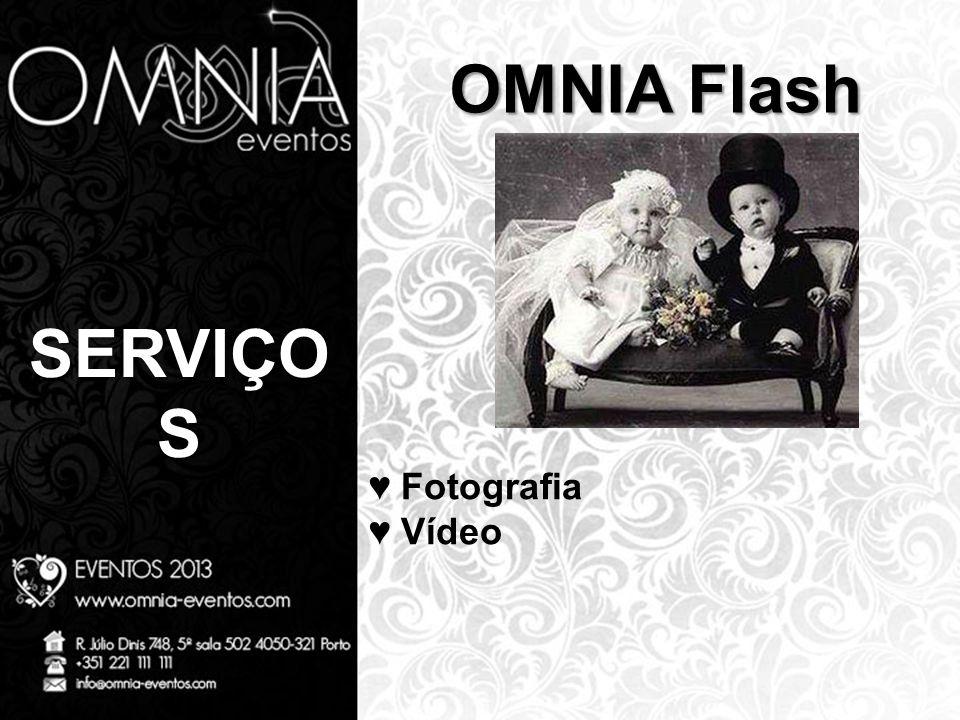 SERVIÇO S OMNIA Flash ♥ Fotografia ♥ Vídeo