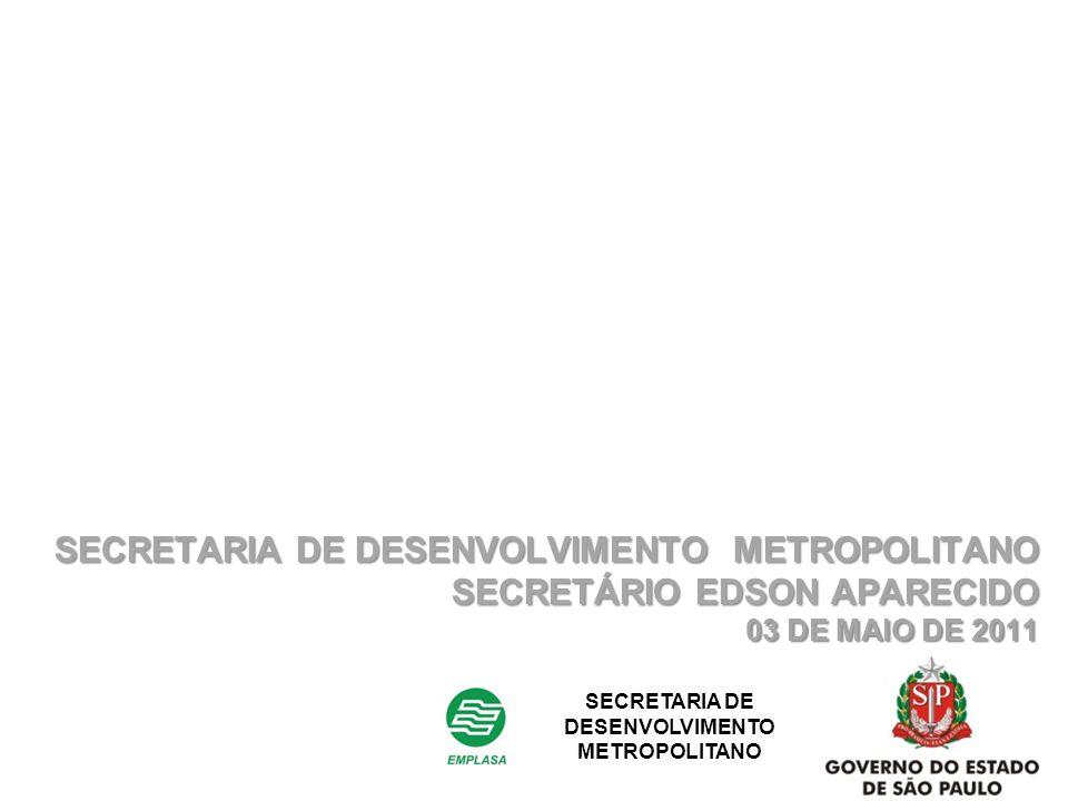 SECRETARIA DE DESENVOLVIMENTO METROPOLITANO SECRETÁRIO EDSON APARECIDO 03 DE MAIO DE 2011 SECRETARIA DE DESENVOLVIMENTO METROPOLITANO
