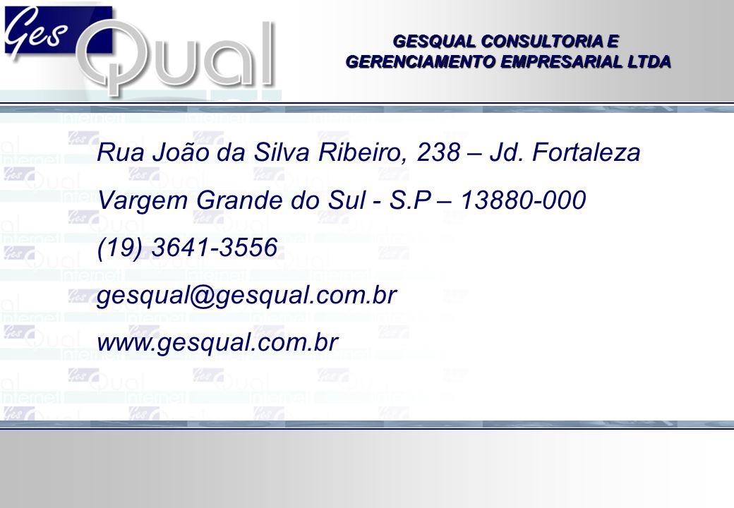 GESQUAL CONSULTORIA E GERENCIAMENTO EMPRESARIAL LTDA Rua João da Silva Ribeiro, 238 – Jd. Fortaleza Vargem Grande do Sul - S.P – 13880-000 (19) 3641-3