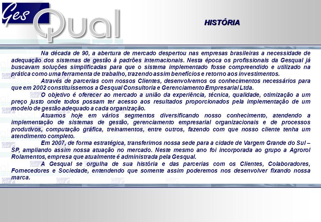 HISTÓRIA Na década de 90, a abertura de mercado despertou nas empresas brasileiras a necessidade de adequação dos sistemas de gestão à padrões interna