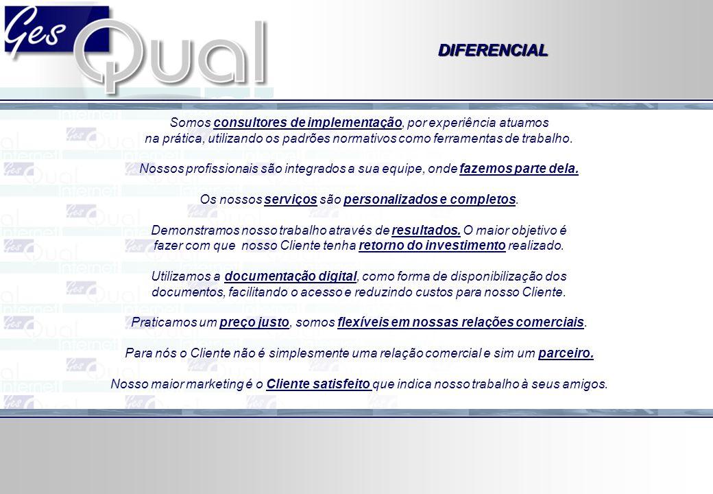 DIFERENCIAL Somos consultores de implementação, por experiência atuamos na prática, utilizando os padrões normativos como ferramentas de trabalho. Nos