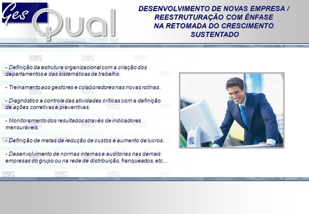 - Definição da estrutura organizacional com a criação dos departamentos e das sistemáticas de trabalho. - Treinamento aos gestores e colaboradores nas