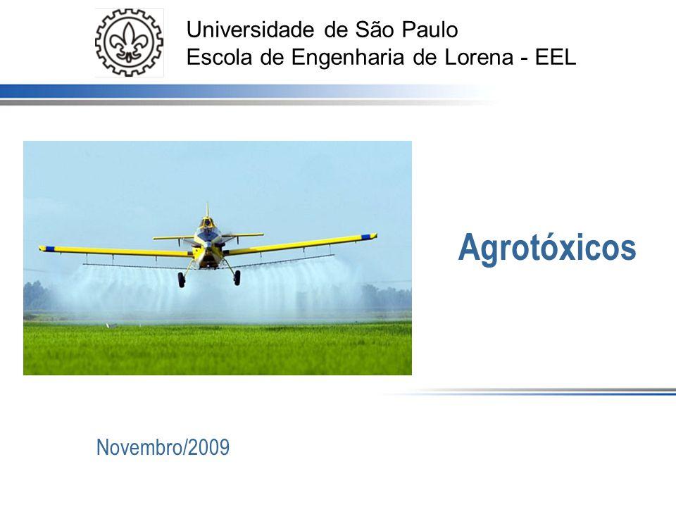 Universidade de São Paulo Escola de Engenharia de Lorena - EEL Agrotóxicos Novembro/2009