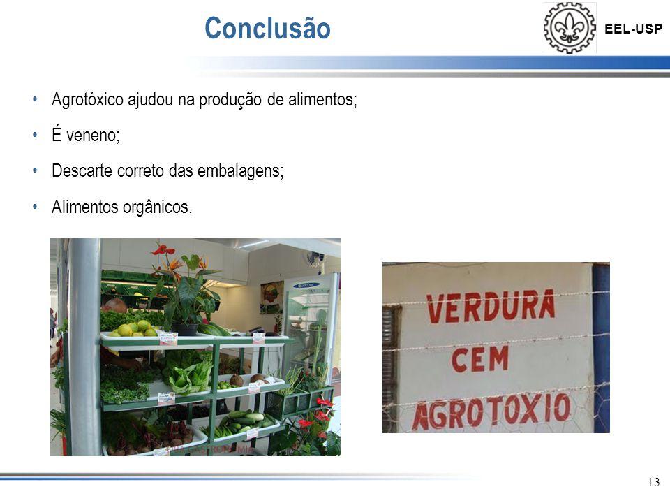 EEL-USP 13 Conclusão •Agrotóxico ajudou na produção de alimentos; •É veneno; •Descarte correto das embalagens; •Alimentos orgânicos.