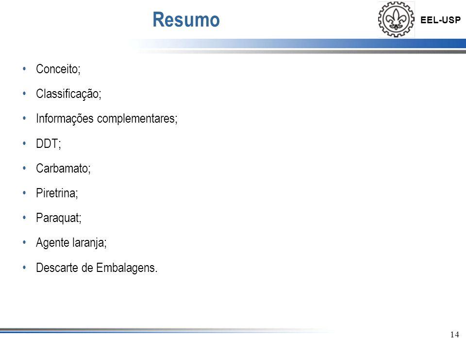 EEL-USP 14 Resumo •Conceito; •Classificação; •Informações complementares; •DDT; •Carbamato; •Piretrina; •Paraquat; •Agente laranja; •Descarte de Embal