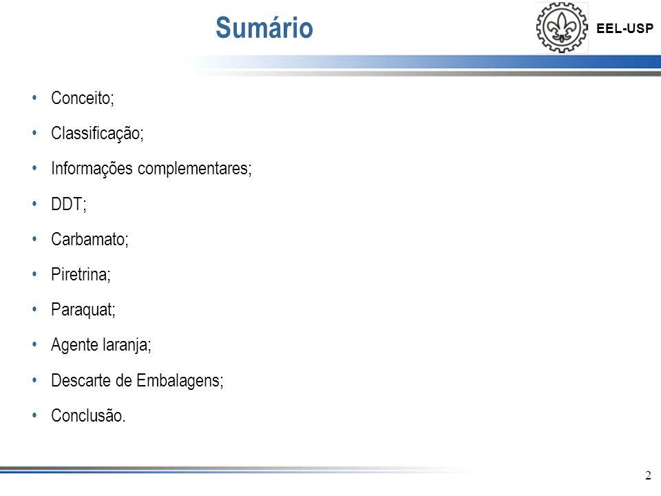 EEL-USP 2 Sumário •Conceito; •Classificação; •Informações complementares; •DDT; •Carbamato; •Piretrina; •Paraquat; •Agente laranja; •Descarte de Embal