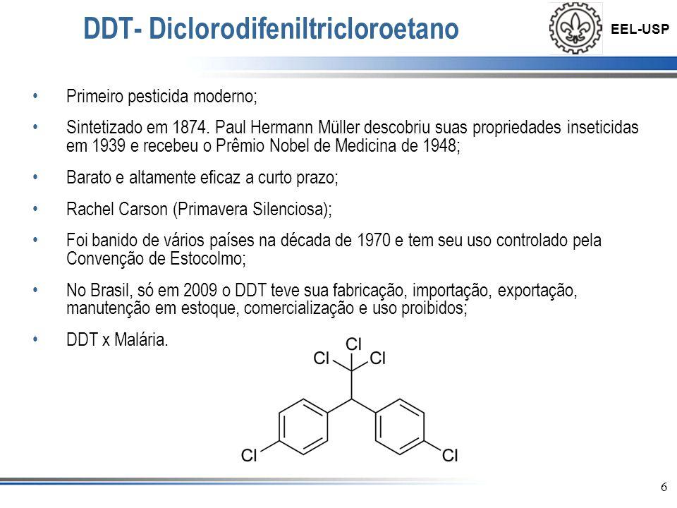 EEL-USP 6 DDT- Diclorodifeniltricloroetano •Primeiro pesticida moderno; •Sintetizado em 1874. Paul Hermann Müller descobriu suas propriedades insetici