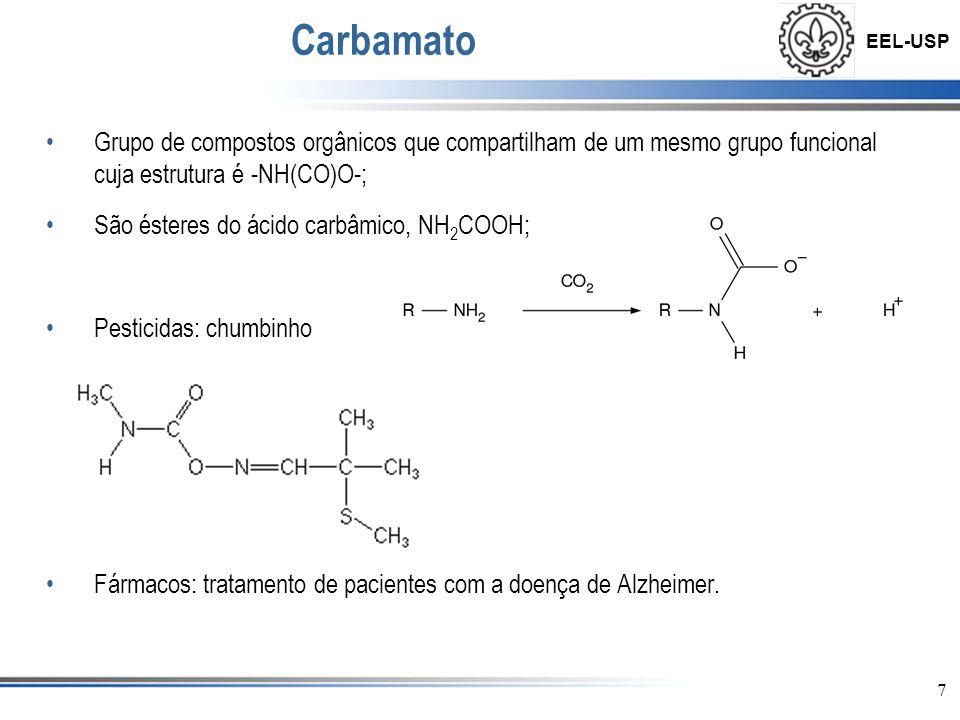 EEL-USP •Grupo de compostos orgânicos que compartilham de um mesmo grupo funcional cuja estrutura é -NH(CO)O-; •São ésteres do ácido carbâmico, NH 2 C