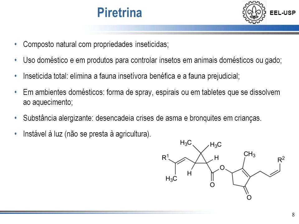 EEL-USP 8 Piretrina •Composto natural com propriedades inseticidas; •Uso doméstico e em produtos para controlar insetos em animais domésticos ou gado;