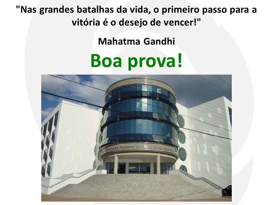 Nas grandes batalhas da vida, o primeiro passo para a vitória é o desejo de vencer! Mahatma Gandhi Boa prova!