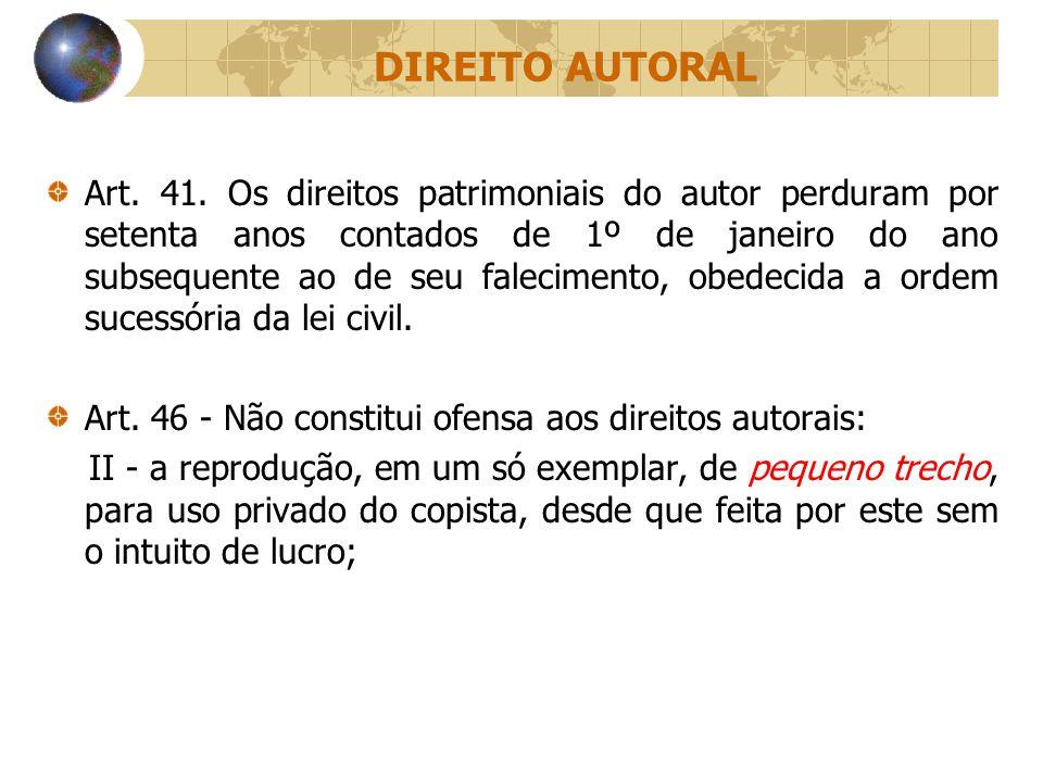 DIREITO AUTORAL Art. 41. Os direitos patrimoniais do autor perduram por setenta anos contados de 1º de janeiro do ano subsequente ao de seu faleciment