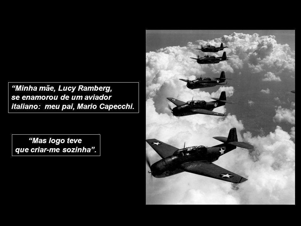 Minha mãe, Lucy Ramberg, se enamorou de um aviador italiano: meu pai, Mario Capecchi.