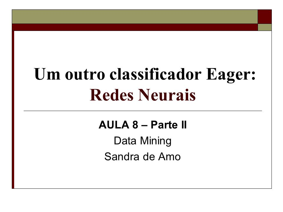 Um outro classificador Eager: Redes Neurais AULA 8 – Parte II Data Mining Sandra de Amo