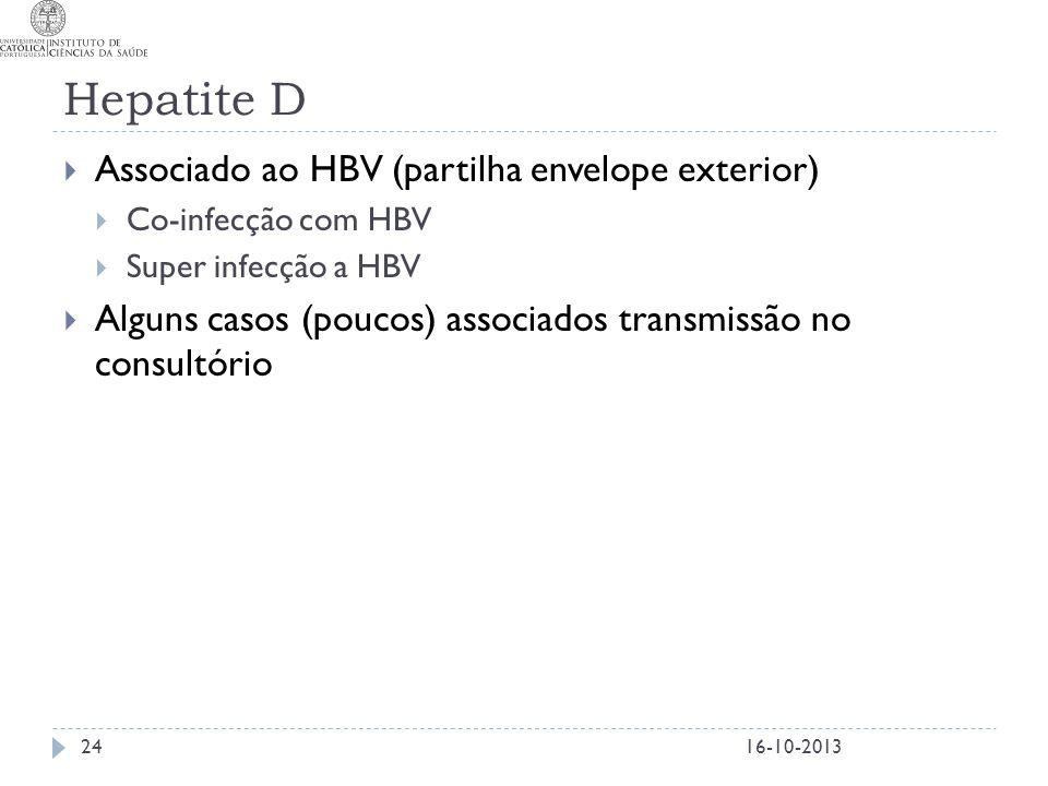 Hepatite D  Associado ao HBV (partilha envelope exterior)  Co-infecção com HBV  Super infecção a HBV  Alguns casos (poucos) associados transmissão