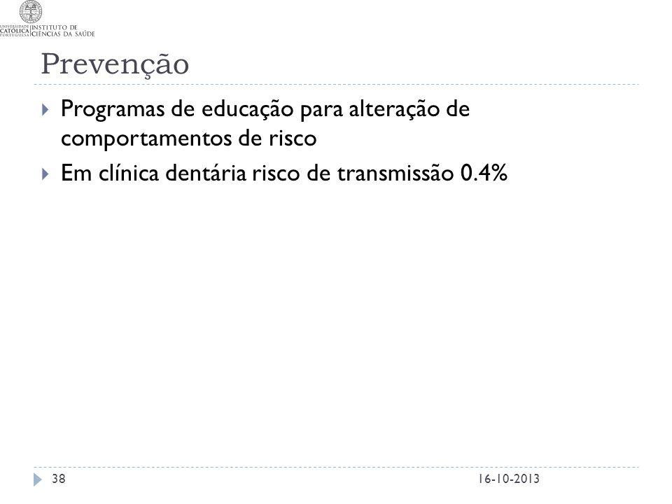Prevenção  Programas de educação para alteração de comportamentos de risco  Em clínica dentária risco de transmissão 0.4% 16-10-201338