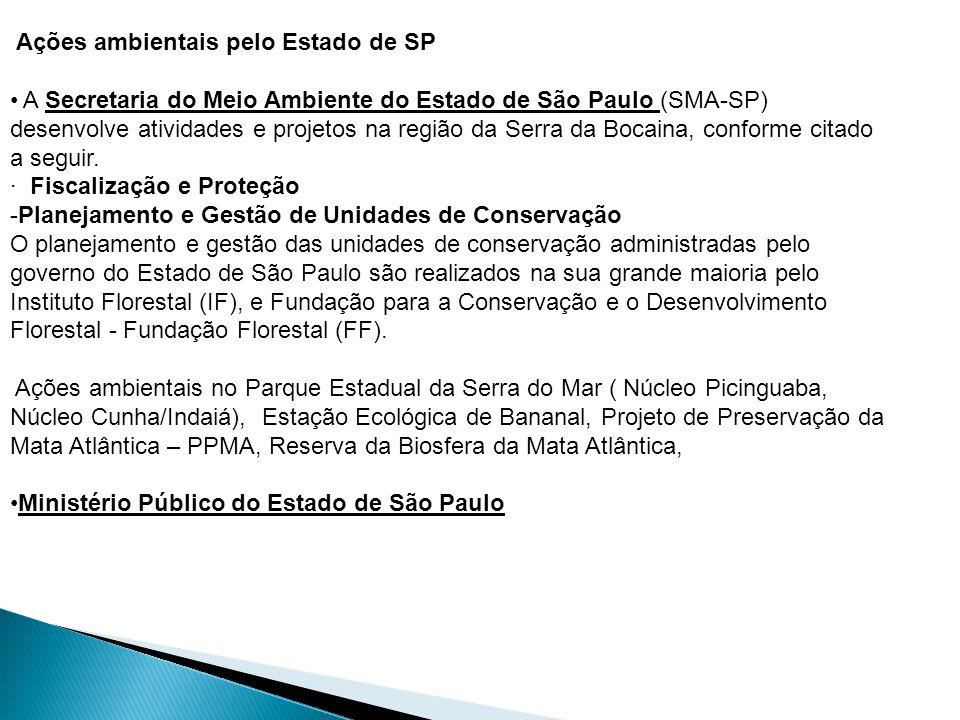 Ações ambientais pelo Estado de SP • A Secretaria do Meio Ambiente do Estado de São Paulo (SMA-SP) desenvolve atividades e projetos na região da Serra da Bocaina, conforme citado a seguir.
