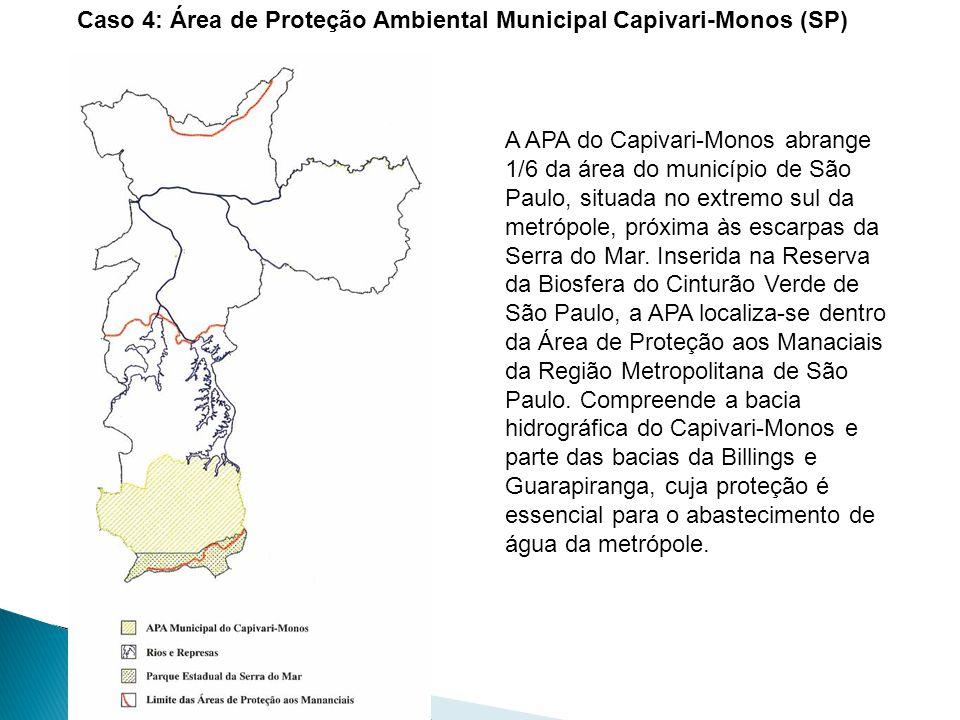 Caso 4: Área de Proteção Ambiental Municipal Capivari-Monos (SP) A APA do Capivari-Monos abrange 1/6 da área do município de São Paulo, situada no extremo sul da metrópole, próxima às escarpas da Serra do Mar.