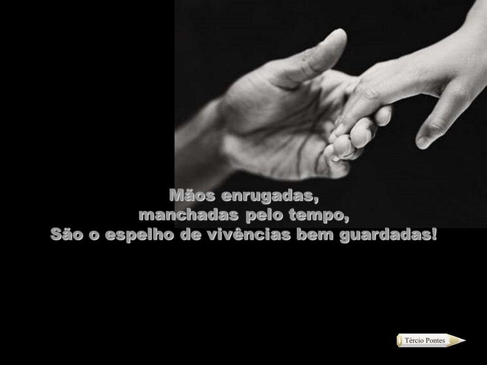Mãos jovens, lisinhas, com brilho e delicadeza Até causam inveja à mulheres da nobreza....