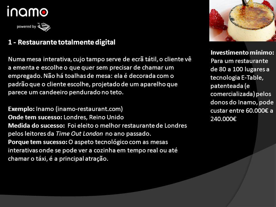 1 - Restaurante totalmente digital Numa mesa interativa, cujo tampo serve de ecrã tátil, o cliente vê a ementa e escolhe o que quer sem precisar de ch