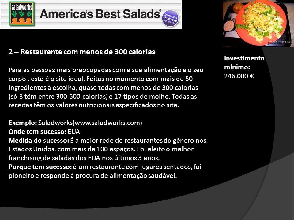 2 – Restaurante com menos de 300 calorias Para as pessoas mais preocupadas com a sua alimentação e o seu corpo, este é o site ideal. Feitas no momento