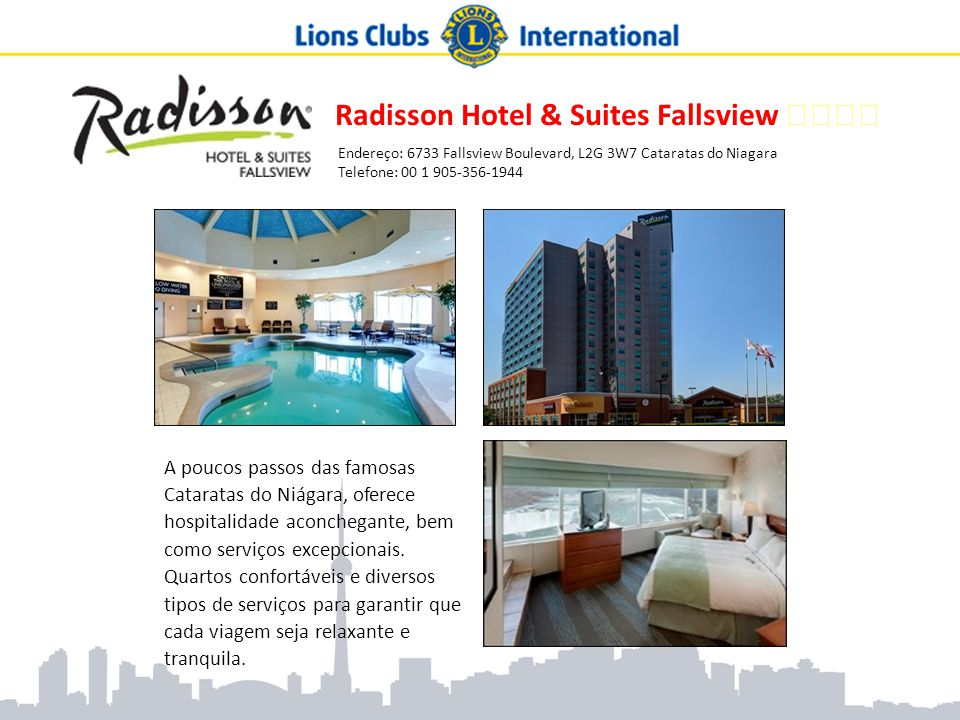 Radisson Hotel & Suites Fallsview ★★★★ Endereço: 6733 Fallsview Boulevard, L2G 3W7 Cataratas do Niagara Telefone: 00 1 905-356-1944 A poucos passos da