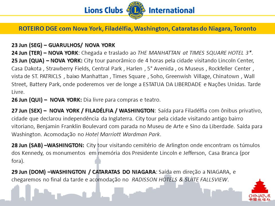 ROTEIRO DGE com Nova York, Filadélfia, Washington, Cataratas do Niagara, Toronto 23 Jun (SEG) – GUARULHOS/ NOVA YORK 24 Jun (TER) – NOVA YORK 25 Jun (QUA) – NOVA YORK: 26 Jun (QUI) – NOVA YORK: 23 Jun (SEG) – GUARULHOS/ NOVA YORK 24 Jun (TER) – NOVA YORK: Chegada e traslado ao THE MANHATTAN at TIMES SQUARE HOTEL 3*.