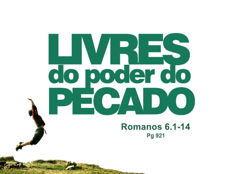 Romanos 6.1-14 Pg 921