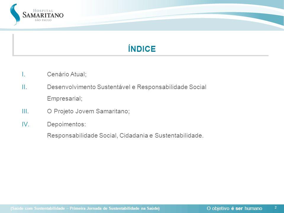 O objetivo é ser humano 2 (Saúde com Sustentabilidade – Primeira Jornada de Sustentabilidade na Saúde) ÍNDICE I.Cenário Atual; II.Desenvolvimento Sust
