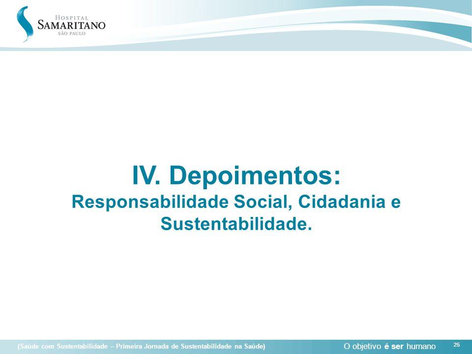 O objetivo é ser humano 25 (Saúde com Sustentabilidade – Primeira Jornada de Sustentabilidade na Saúde) 25 IV. Depoimentos: Responsabilidade Social, C