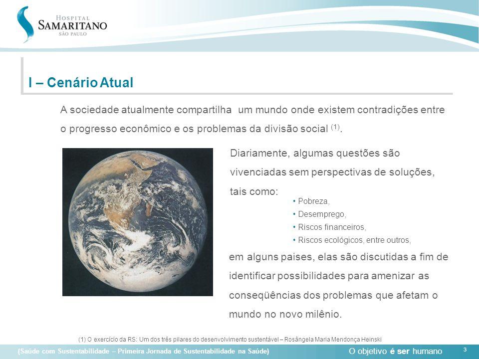 O objetivo é ser humano 3 (Saúde com Sustentabilidade – Primeira Jornada de Sustentabilidade na Saúde) I – Cenário Atual A sociedade atualmente compar