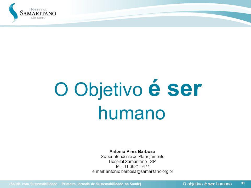 O objetivo é ser humano 30 (Saúde com Sustentabilidade – Primeira Jornada de Sustentabilidade na Saúde) 30 O Objetivo é ser humano Antonio Pires Barbo