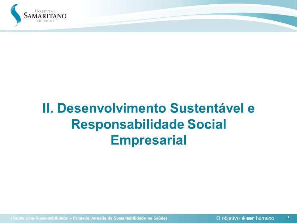 O objetivo é ser humano 7 (Saúde com Sustentabilidade – Primeira Jornada de Sustentabilidade na Saúde) 7 II. Desenvolvimento Sustentável e Responsabil