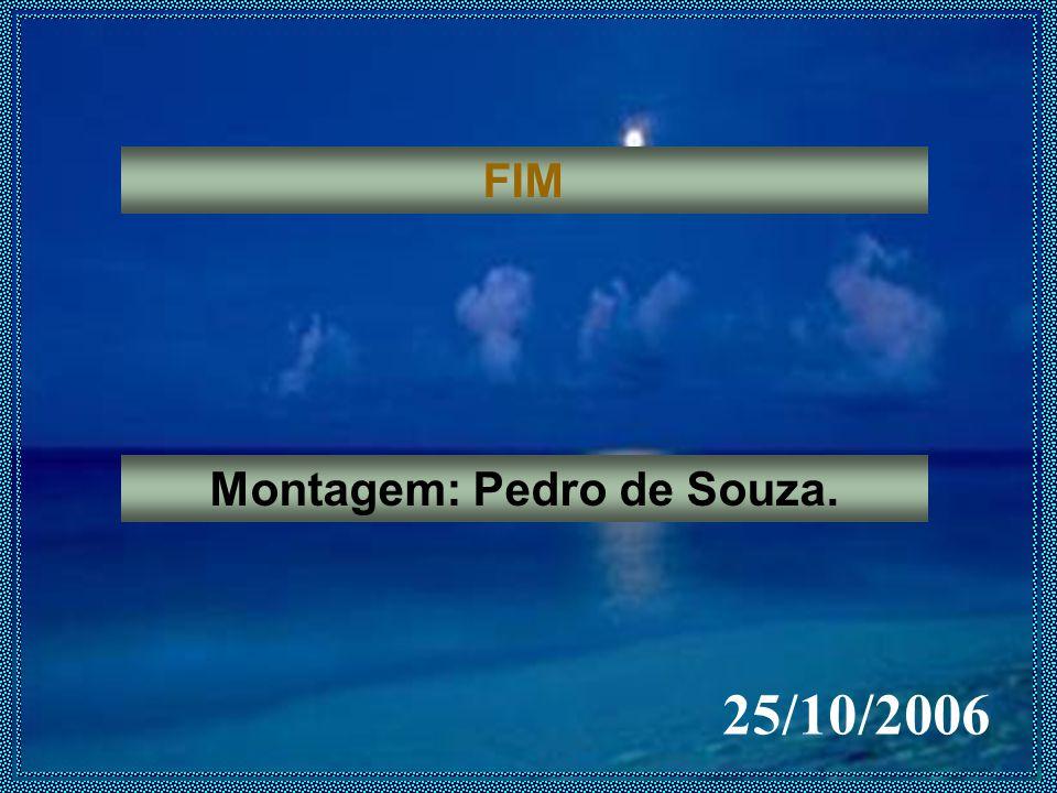 FIM Montagem: Pedro de Souza. 25/10/2006