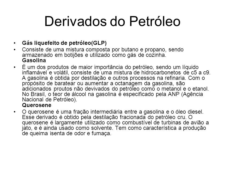 Derivados do Petróleo •Gás liquefeito de petróleo(GLP) •Consiste de uma mistura composta por butano e propano, sendo armazenado em botijões e utilizad