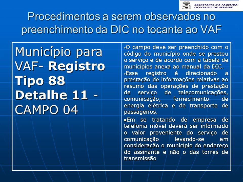 Procedimentos a serem observados no preenchimento da DIC no tocante ao VAF Município para VAF- Registro Tipo 88 Detalhe 11 - CAMPO 04 • O campo deve s