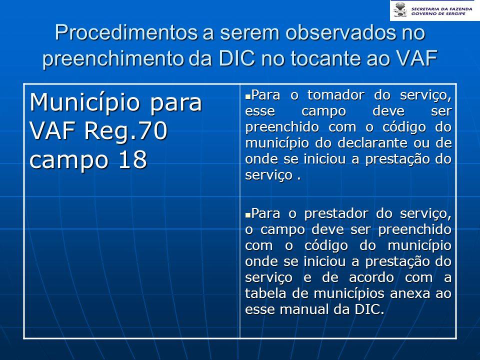 Procedimentos a serem observados no preenchimento da DIC no tocante ao VAF Município para VAF Reg.70 campo 18  Para o tomador do serviço, esse campo