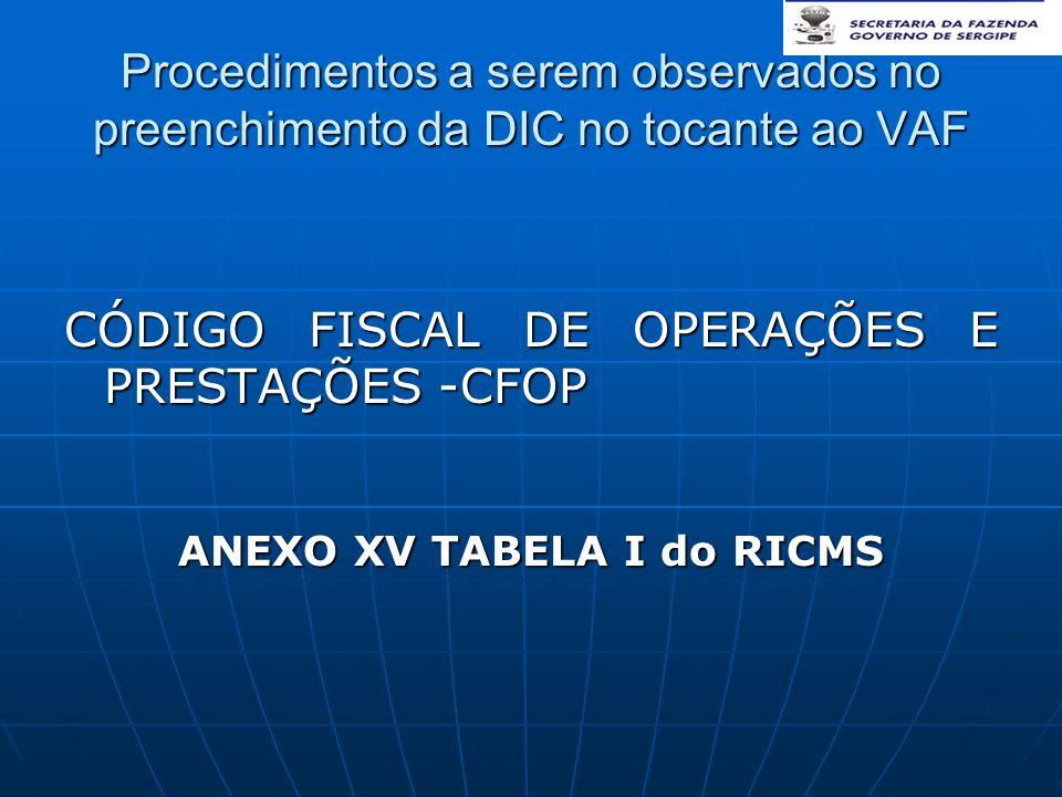 Procedimentos a serem observados no preenchimento da DIC no tocante ao VAF CÓDIGO FISCAL DE OPERAÇÕES E PRESTAÇÕES -CFOP ANEXO XV TABELA I do RICMS