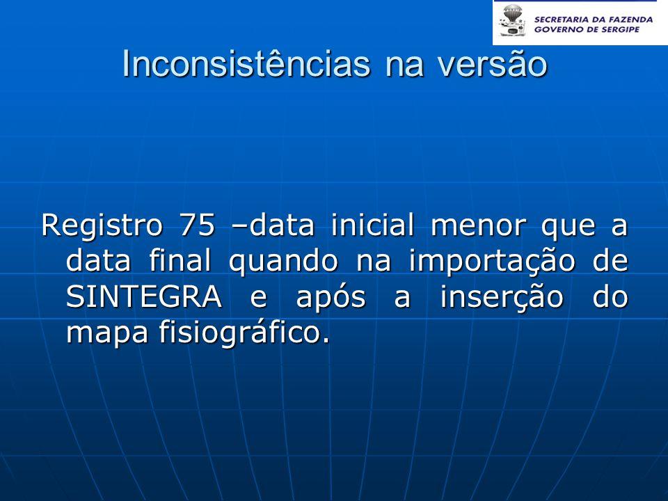 Inconsistências na versão Registro 75 –data inicial menor que a data final quando na importação de SINTEGRA e após a inserção do mapa fisiográfico.