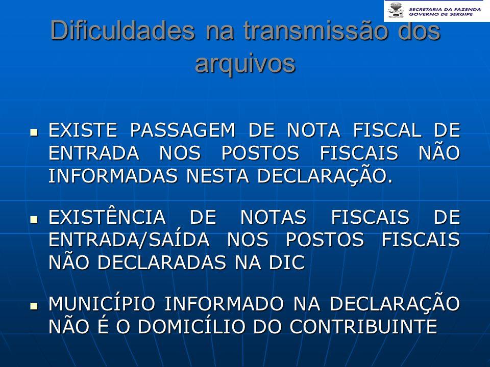 Dificuldades na transmissão dos arquivos  EXISTE PASSAGEM DE NOTA FISCAL DE ENTRADA NOS POSTOS FISCAIS NÃO INFORMADAS NESTA DECLARAÇÃO.  EXISTÊNCIA