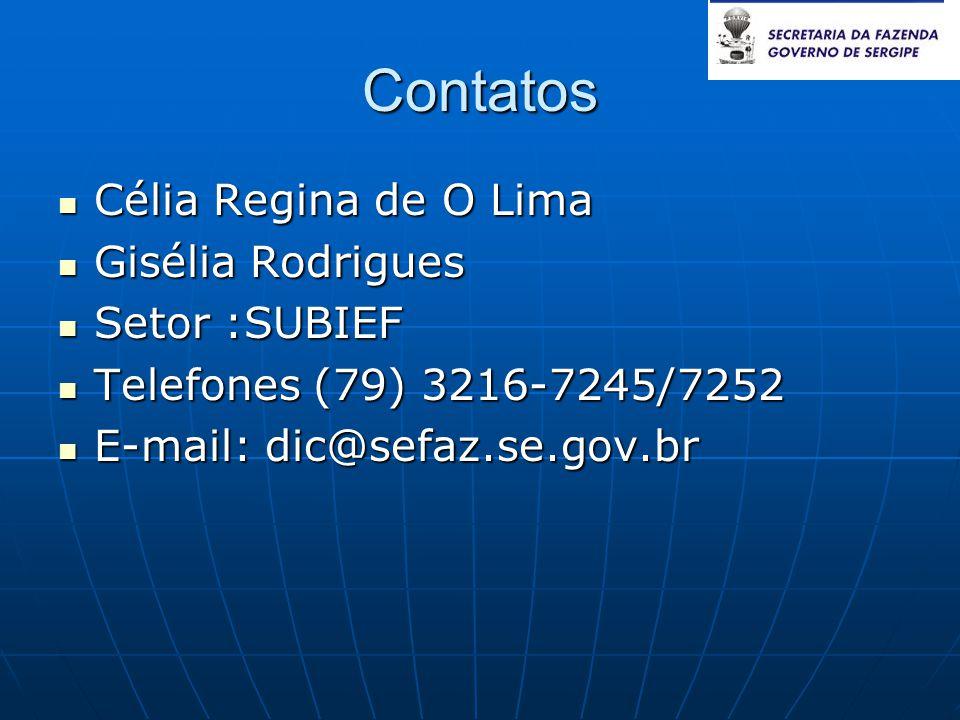 Contatos  Célia Regina de O Lima  Gisélia Rodrigues  Setor :SUBIEF  Telefones (79) 3216-7245/7252  E-mail: dic@sefaz.se.gov.br