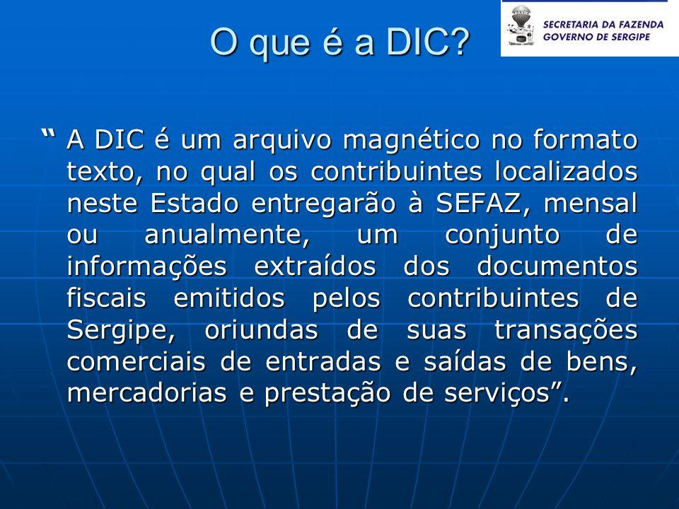 """O que é a DIC? """" A DIC é um arquivo magnético no formato texto, no qual os contribuintes localizados neste Estado entregarão à SEFAZ, mensal ou anualm"""