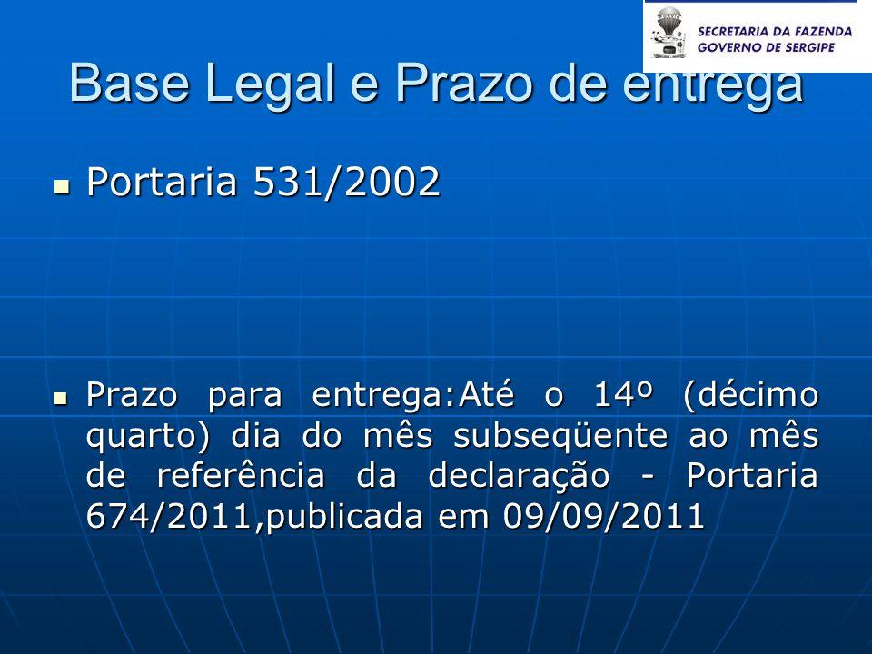 Base Legal e Prazo de entrega  Portaria 531/2002  Prazo para entrega:Até o 14º (décimo quarto) dia do mês subseqüente ao mês de referência da declar