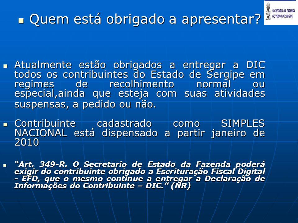  Quem está obrigado a apresentar? AAAAtualmente estão obrigados a entregar a DIC todos os contribuintes do Estado de Sergipe em regimes de recolh