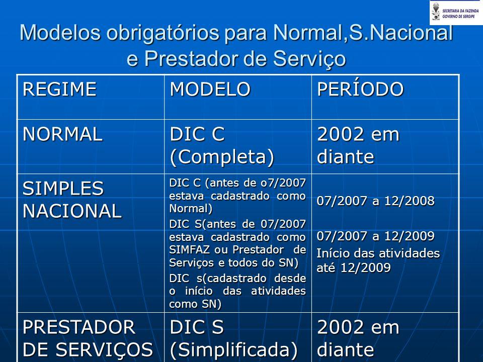 Modelos obrigatórios para Normal,S.Nacional e Prestador de Serviço REGIMEMODELOPERÍODO NORMAL DIC C (Completa) 2002 em diante SIMPLES NACIONAL DIC C (