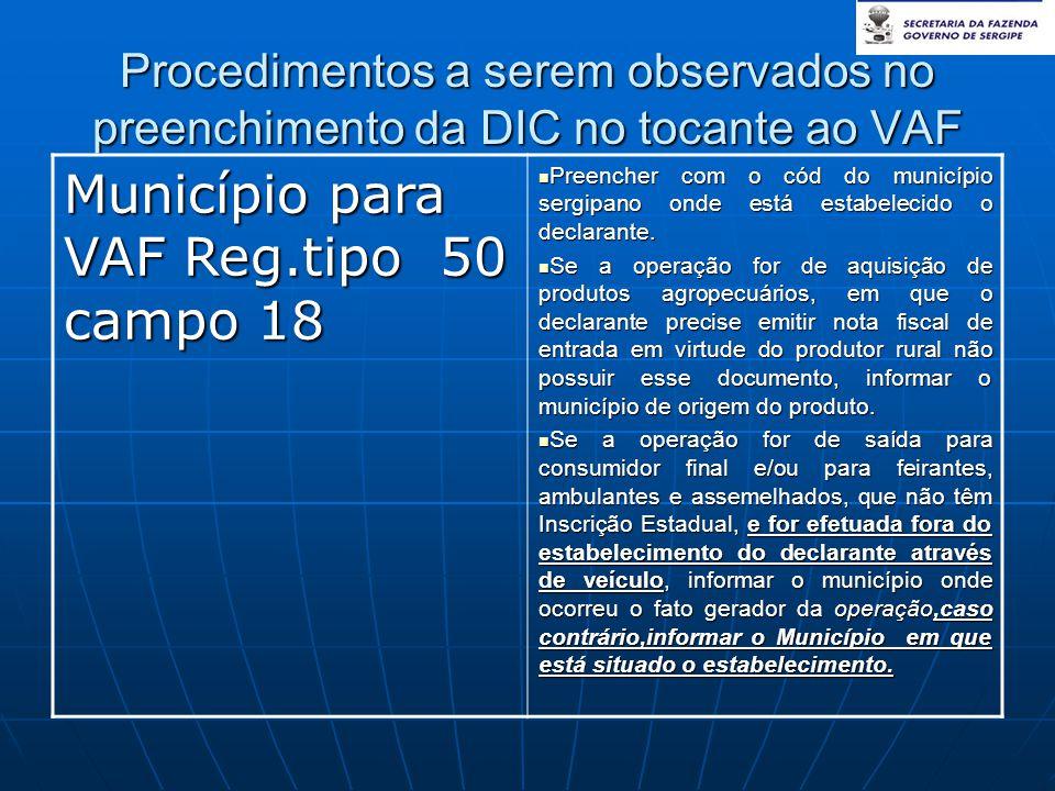 Procedimentos a serem observados no preenchimento da DIC no tocante ao VAF Município para VAF Reg.tipo 50 campo 18  Preencher com o cód do município